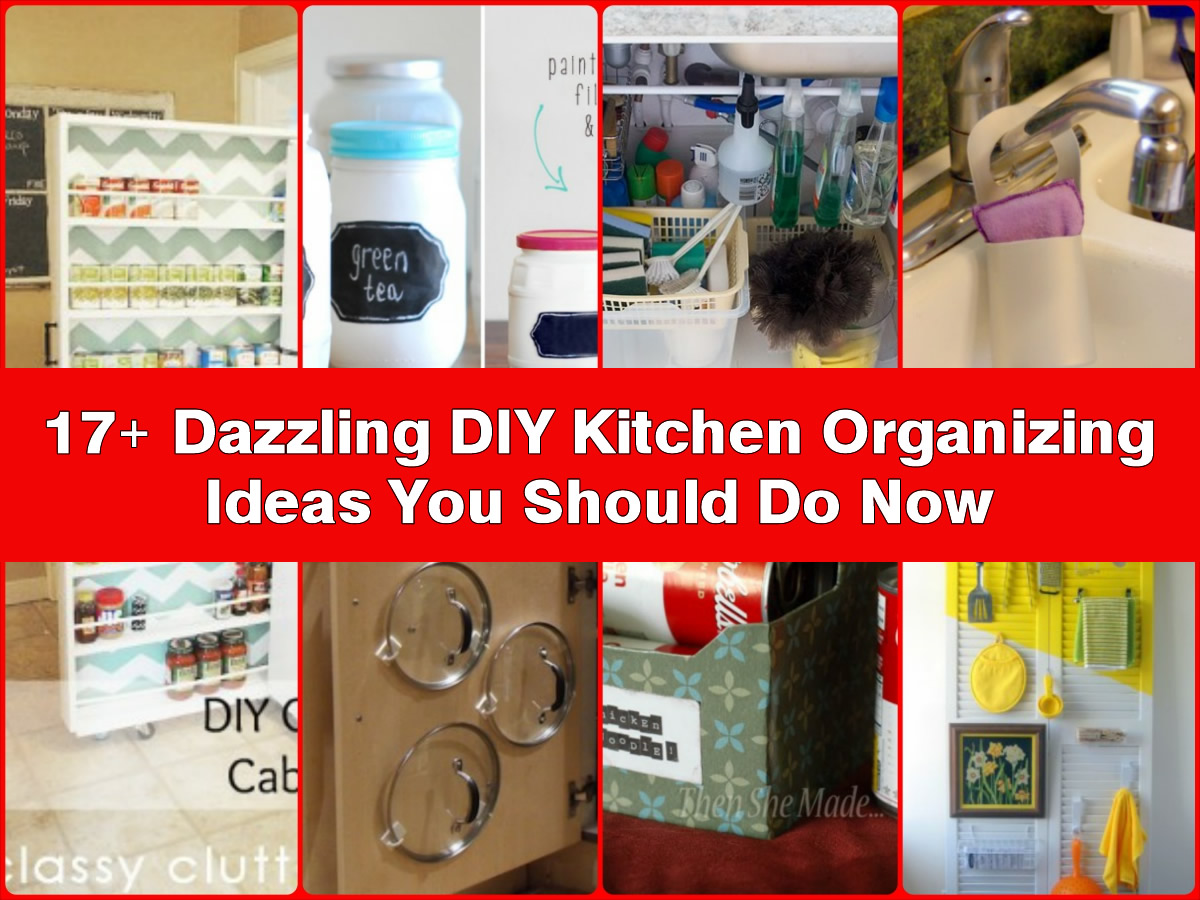 17 dazzling diy kitchen organizing ideas you should do now - Kitchen diy ideas ...